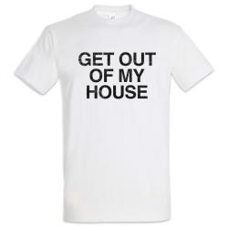 Tričko GET OUT OF MY HOUSE / VYPADNI Z MÉHO DOMU